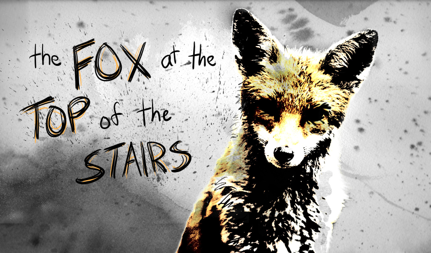 The Fox at the Top of the Stairs
